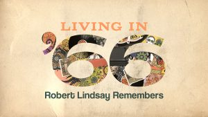 LIVING IN 66 - Robert Lindsay Remembers